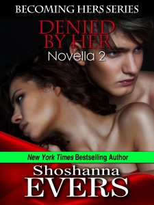 Denied By Her, Novella 2 in the Becoming Hers Trilogy Set by Shoshanna Evers