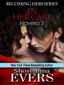 In Her Care, Novella 3 in the Becoming Hers Trilogy Set by Shoshanna Evers