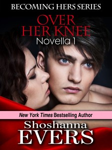 Over Her Knee, Novella 1 in the Becoming Hers Trilogy Set by Shoshanna Evers