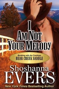 I am Not Your Melody by Shoshanna Evers Bunking with the Cowboys, a Bear Creek Saddle book